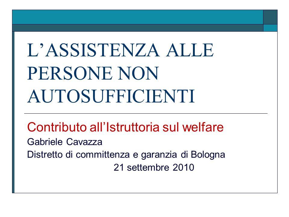 LASSISTENZA ALLE PERSONE NON AUTOSUFFICIENTI Contributo allIstruttoria sul welfare Gabriele Cavazza Distretto di committenza e garanzia di Bologna 21 settembre 2010