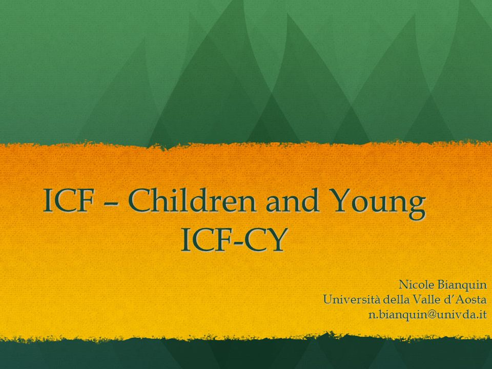 ICF – Children and Young ICF-CY Nicole Bianquin Università della Valle dAosta n.bianquin@univda.it