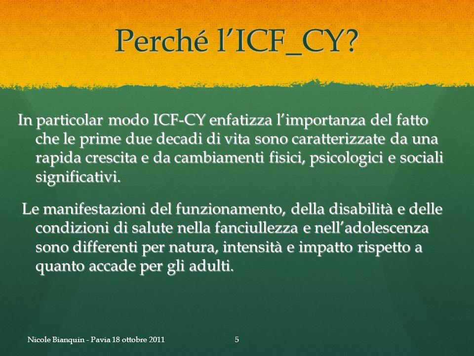 Perché lICF_CY? In particolar modo ICF-CY enfatizza limportanza del fatto che le prime due decadi di vita sono caratterizzate da una rapida crescita e