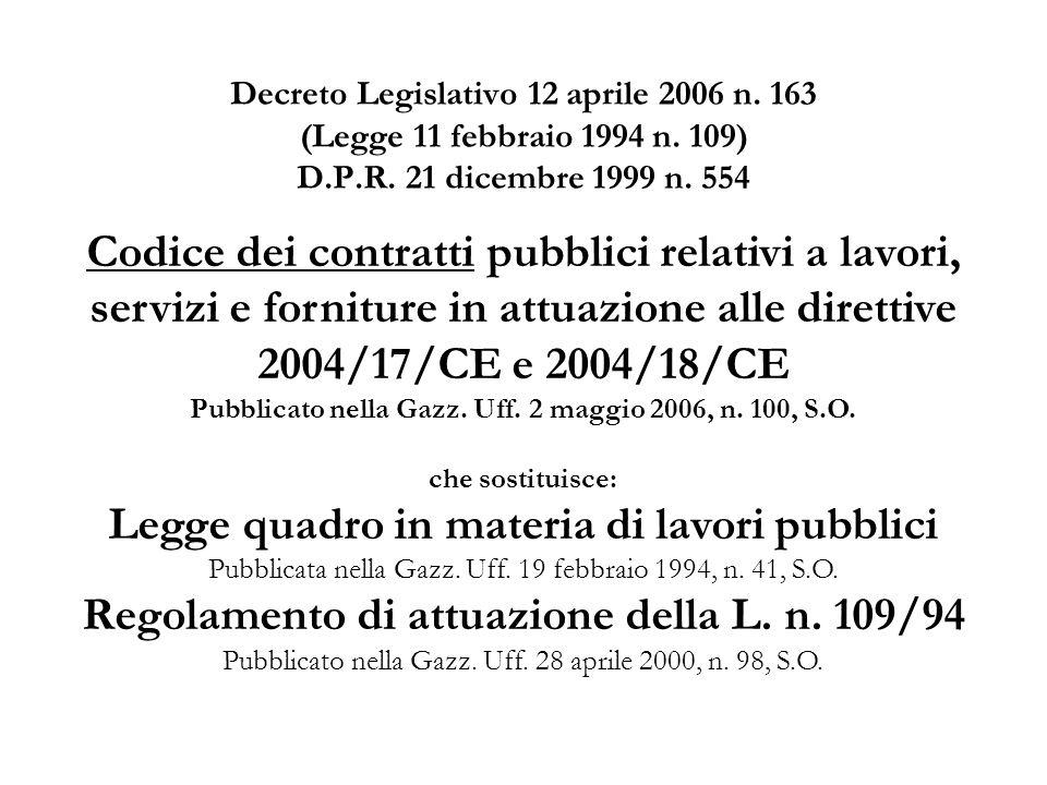Decreto Legislativo 12 aprile 2006 n. 163 (Legge 11 febbraio 1994 n. 109) D.P.R. 21 dicembre 1999 n. 554 Codice dei contratti pubblici relativi a lavo
