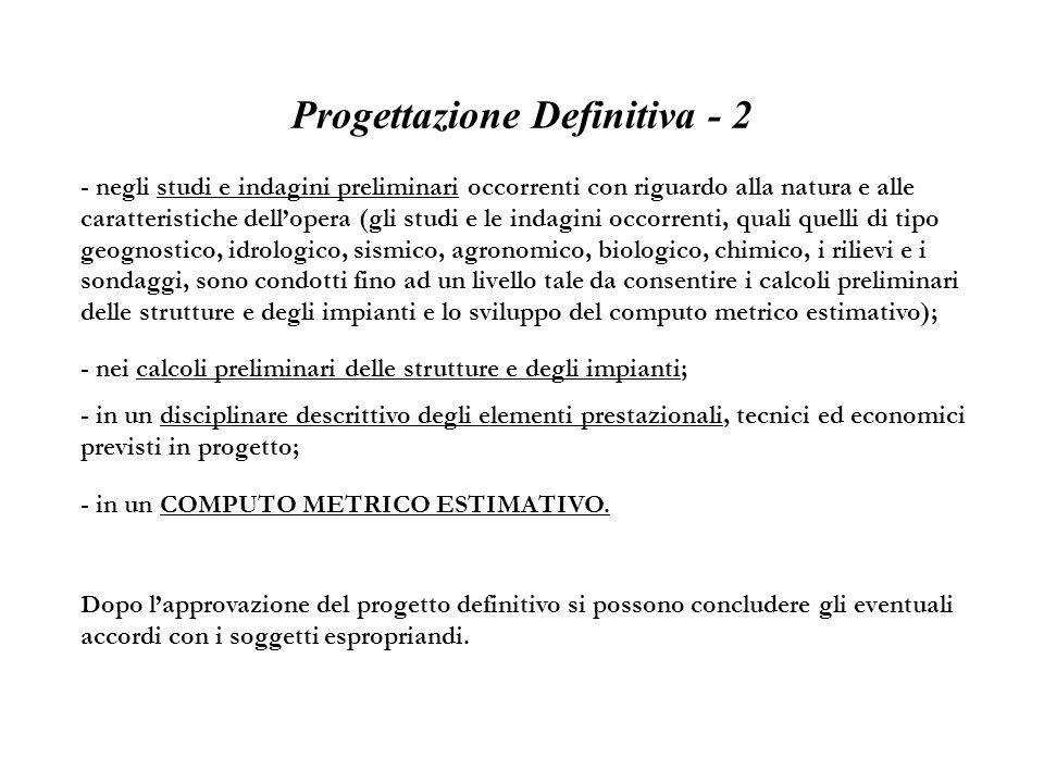 Progettazione Definitiva - 2 - negli studi e indagini preliminari occorrenti con riguardo alla natura e alle caratteristiche dellopera (gli studi e le