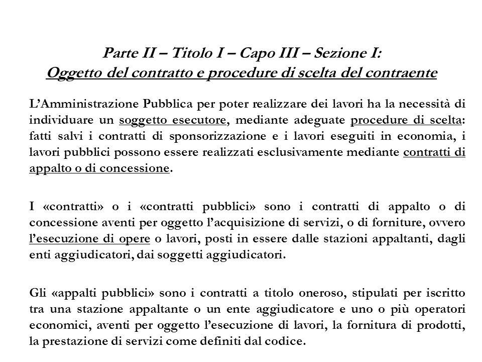 Parte II – Titolo I – Capo III – Sezione I: Oggetto del contratto e procedure di scelta del contraente LAmministrazione Pubblica per poter realizzare