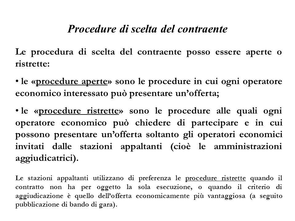 Procedure di scelta del contraente Le procedura di scelta del contraente posso essere aperte o ristrette: le «procedure aperte» sono le procedure in c