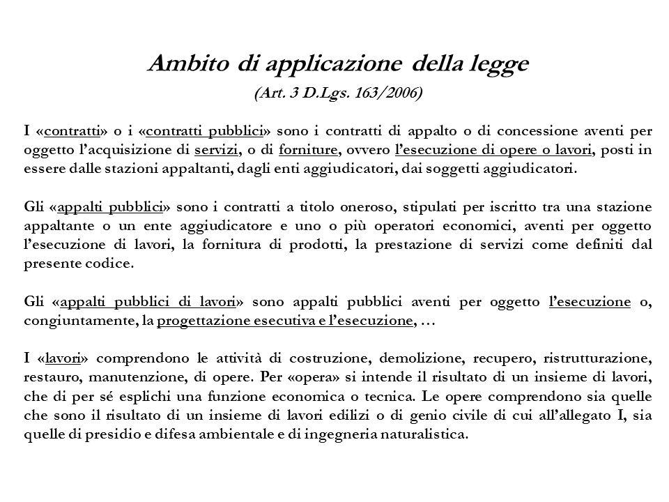 Ambito di applicazione della legge (Art. 3 D.Lgs. 163/2006) I «contratti» o i «contratti pubblici» sono i contratti di appalto o di concessione aventi