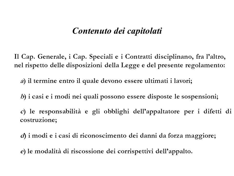 Contenuto dei capitolati Il Cap. Generale, i Cap. Speciali e i Contratti disciplinano, fra laltro, nel rispetto delle disposizioni della Legge e del p