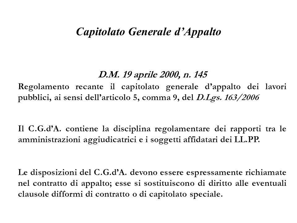 Capitolato Generale dAppalto D.M. 19 aprile 2000, n. 145 Regolamento recante il capitolato generale dappalto dei lavori pubblici, ai sensi dellarticol