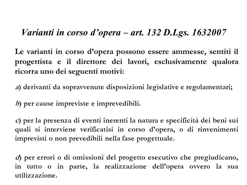 Varianti in corso dopera – art. 132 D.Lgs. 1632007 Le varianti in corso dopera possono essere ammesse, sentiti il progettista e il direttore dei lavor