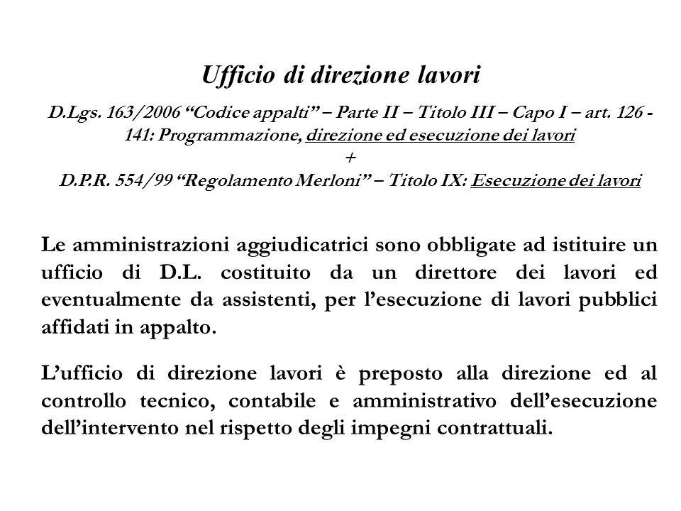 Ufficio di direzione lavori D.Lgs. 163/2006 Codice appalti – Parte II – Titolo III – Capo I – art. 126 - 141: Programmazione, direzione ed esecuzione