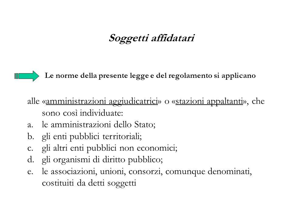 Soggetti affidatari alle «amministrazioni aggiudicatrici» o «stazioni appaltanti», che sono così individuate: a.le amministrazioni dello Stato; b.gli