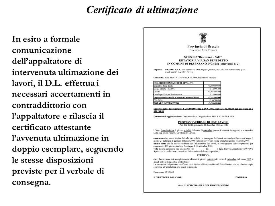 Certificato di ultimazione In esito a formale comunicazione dellappaltatore di intervenuta ultimazione dei lavori, il D.L. effettua i necessari accert