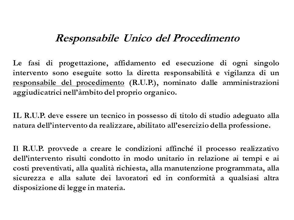 Responsabile Unico del Procedimento Le fasi di progettazione, affidamento ed esecuzione di ogni singolo intervento sono eseguite sotto la diretta resp