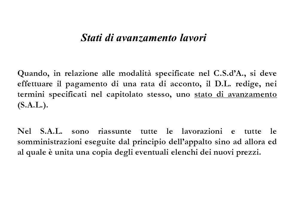 Stati di avanzamento lavori Quando, in relazione alle modalità specificate nel C.S.dA., si deve effettuare il pagamento di una rata di acconto, il D.L