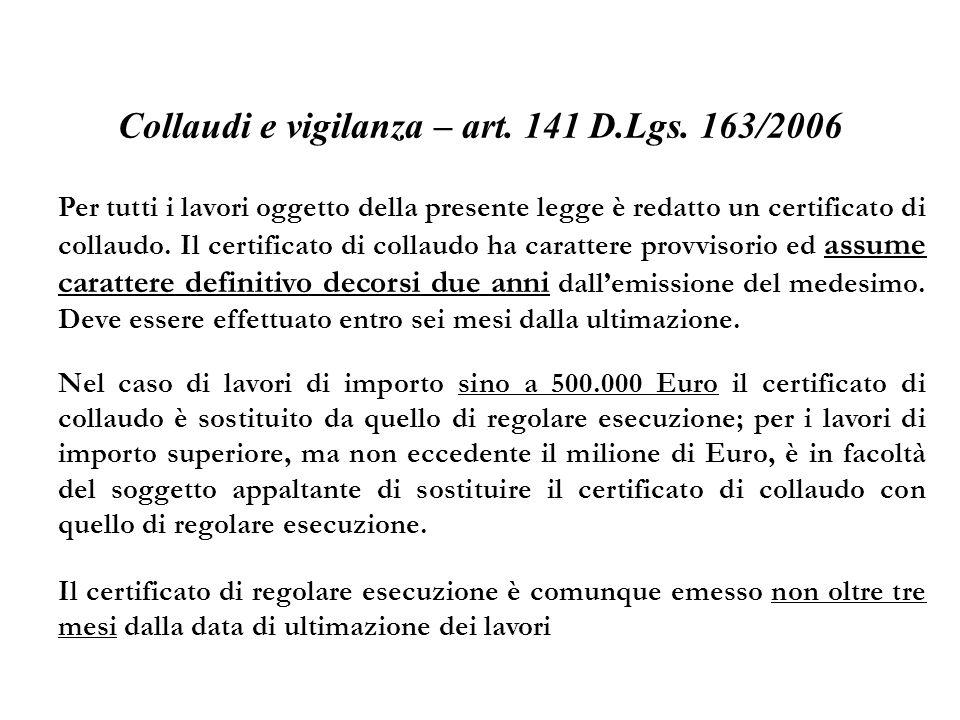 Collaudi e vigilanza – art. 141 D.Lgs. 163/2006 Per tutti i lavori oggetto della presente legge è redatto un certificato di collaudo. Il certificato d