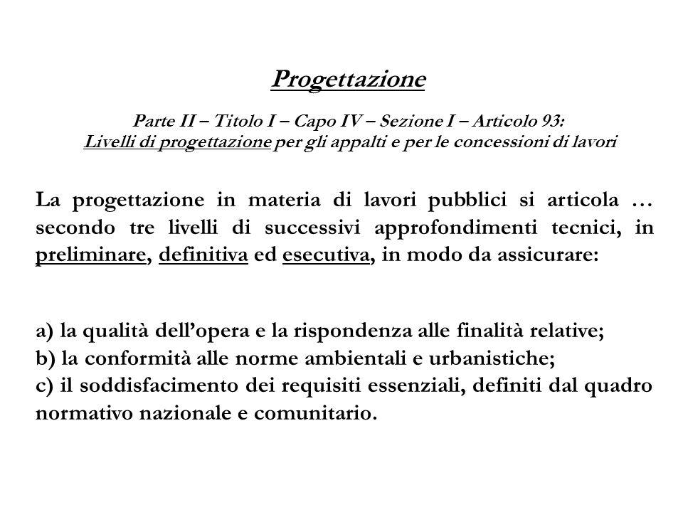 Progettazione Parte II – Titolo I – Capo IV – Sezione I – Articolo 93: Livelli di progettazione per gli appalti e per le concessioni di lavori La prog