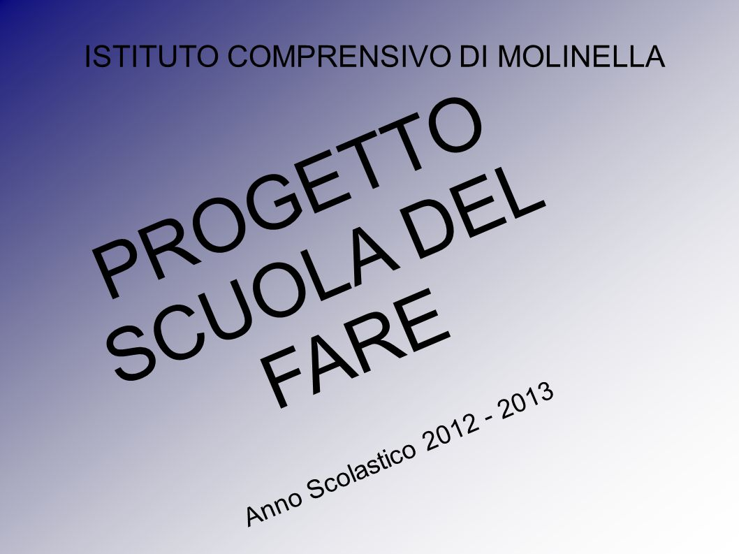 PROGETTO SCUOLA DEL FARE Anno Scolastico 2012 - 2013 ISTITUTO COMPRENSIVO DI MOLINELLA