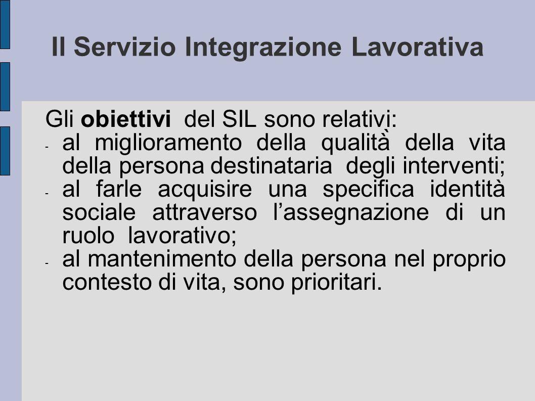 Il Servizio Integrazione Lavorativa Gli obiettivi del SIL sono relativi: - al miglioramento della qualità̀ della vita della persona destinataria degli