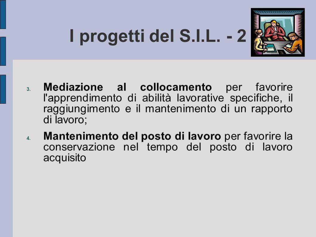 I progetti del S.I.L. - 2 3. Mediazione al collocamento per favorire l'apprendimento di abilità lavorative specifiche, il raggiungimento e il mantenim