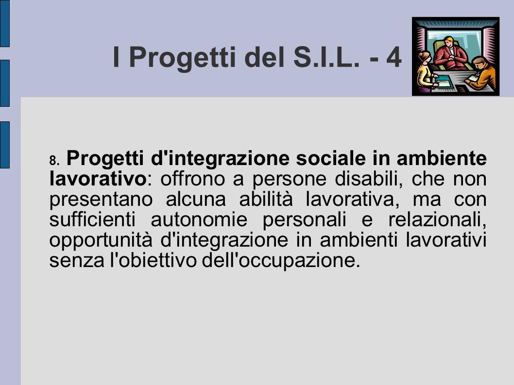 I Progetti del S.I.L. - 4 8. Progetti d'integrazione sociale in ambiente lavorativo: offrono a persone disabili, che non presentano alcuna abilità lav