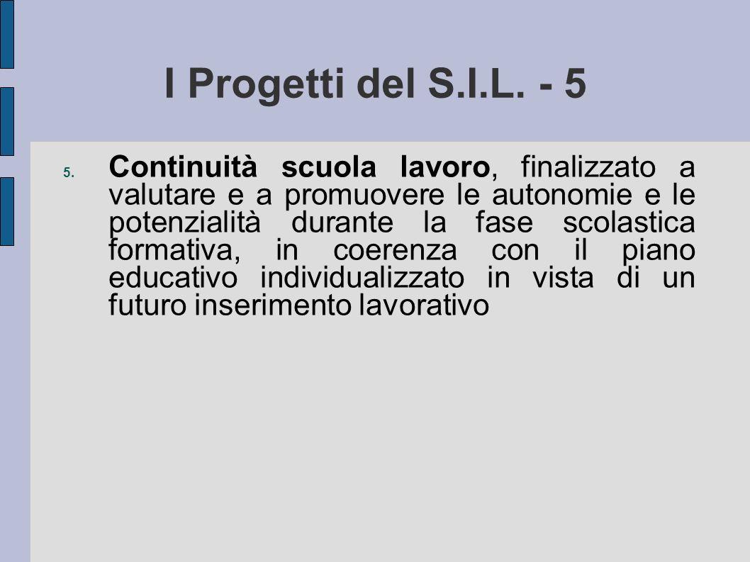 I Progetti del S.I.L. - 5 5. Continuità scuola lavoro, finalizzato a valutare e a promuovere le autonomie e le potenzialità durante la fase scolastica