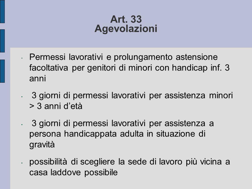 Art. 33 Agevolazioni Permessi lavorativi e prolungamento astensione facoltativa per genitori di minori con handicap inf. 3 anni 3 giorni di permessi l