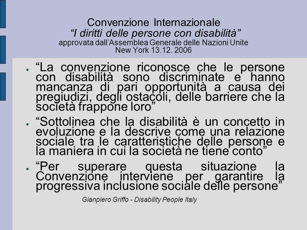 La convenzione riconosce che le persone con disabilità sono discriminate e hanno mancanza di pari opportunità a causa dei pregiudizi, degli ostacoli,