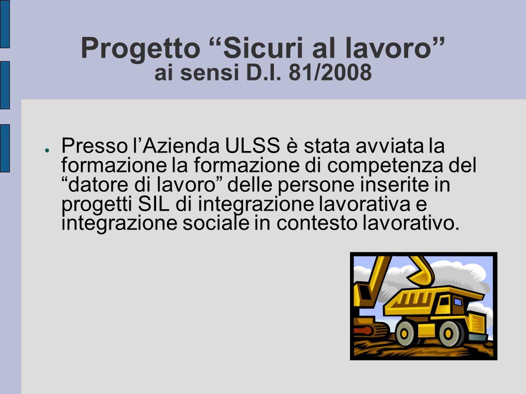 Progetto Sicuri al lavoro ai sensi D.I. 81/2008 Presso lAzienda ULSS è stata avviata la formazione la formazione di competenza del datore di lavoro de
