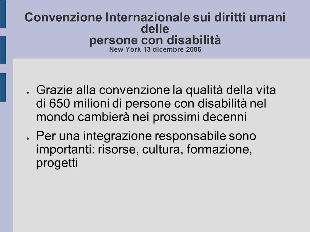 Convenzione Internazionale sui diritti umani delle persone con disabilità New York 13 dicembre 2006 Grazie alla convenzione la qualità della vita di 6