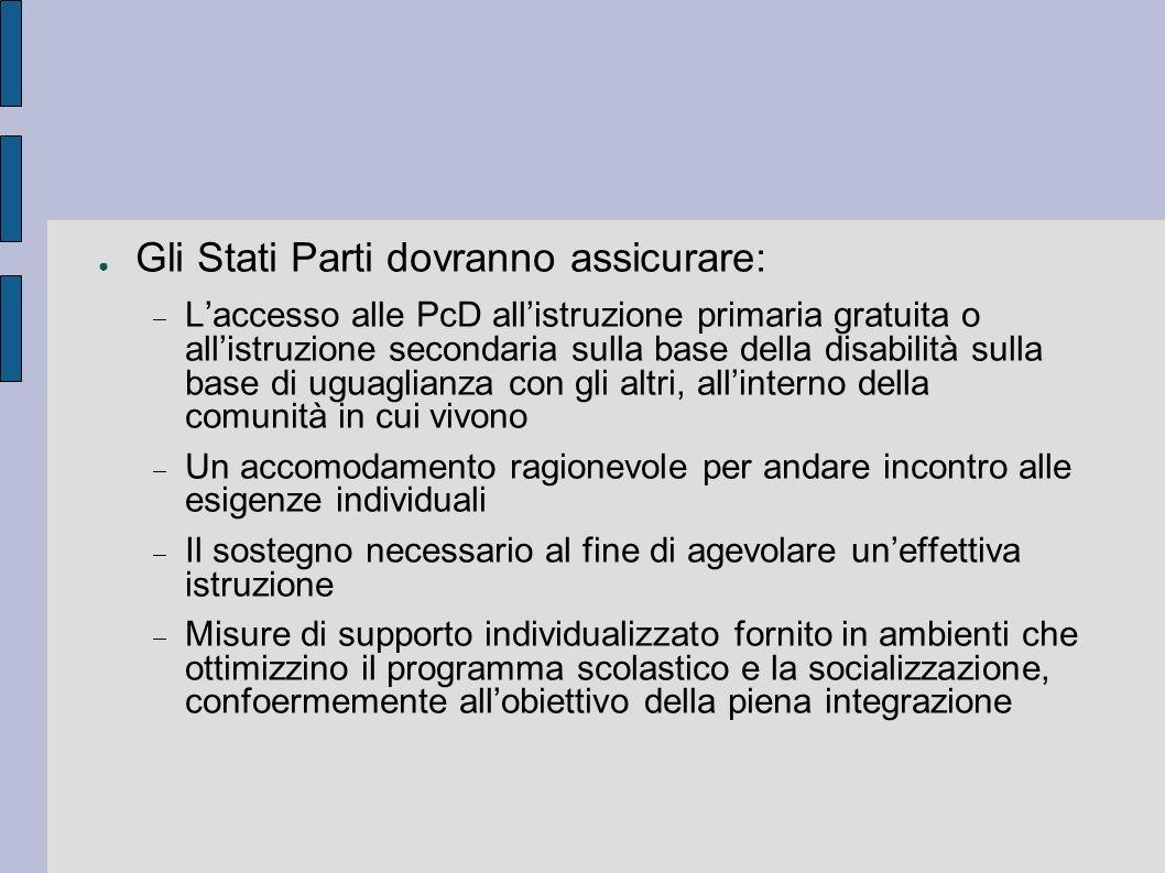 Gli Stati Parti dovranno assicurare: Laccesso alle PcD allistruzione primaria gratuita o allistruzione secondaria sulla base della disabilità sulla ba