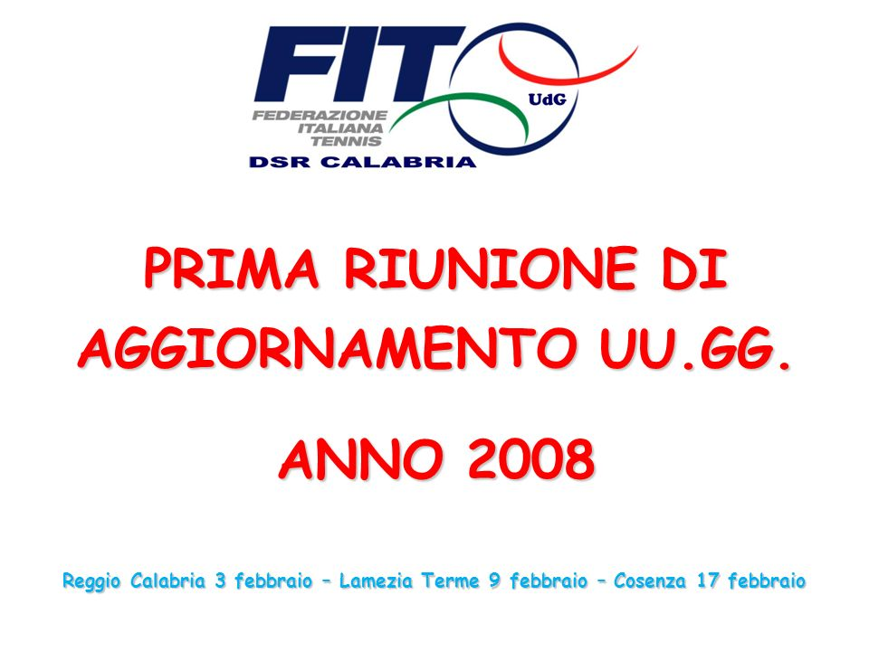 PRIMA RIUNIONE DI AGGIORNAMENTO UU.GG. ANNO 2008 Reggio Calabria 3 febbraio – Lamezia Terme 9 febbraio – Cosenza 17 febbraio
