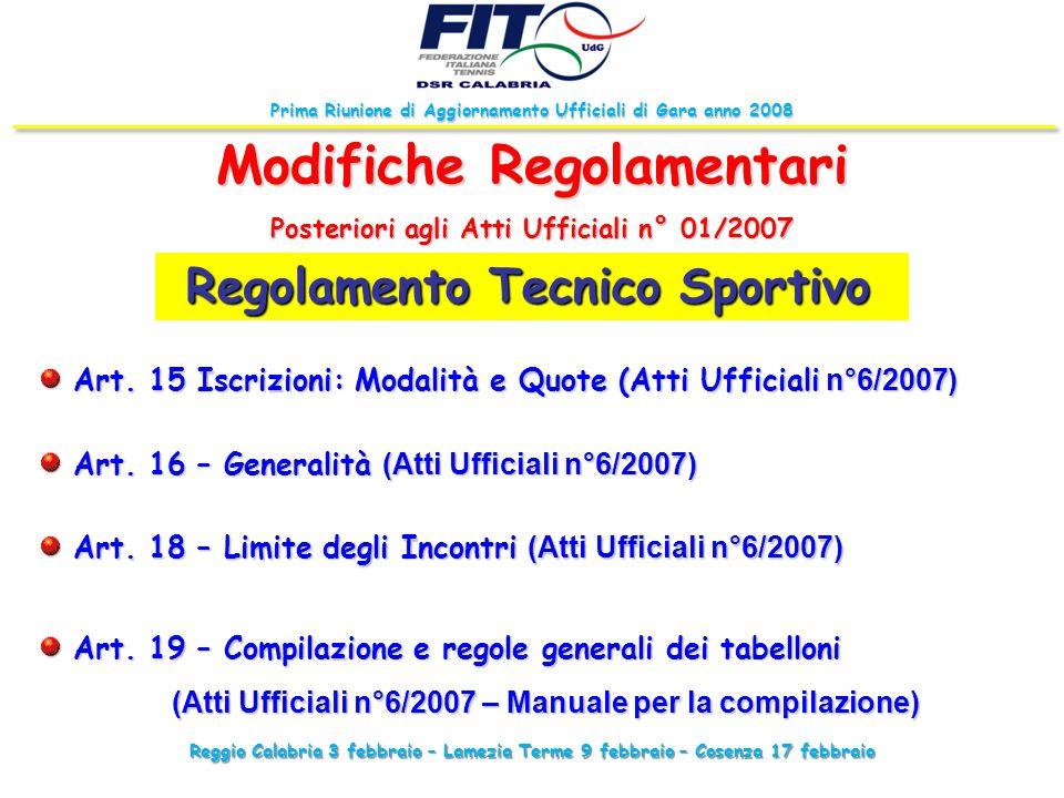 Reggio Calabria 3 febbraio – Lamezia Terme 9 febbraio – Cosenza 17 febbraio Prima Riunione di Aggiornamento Ufficiali di Gara anno 2008 Regolamento Te