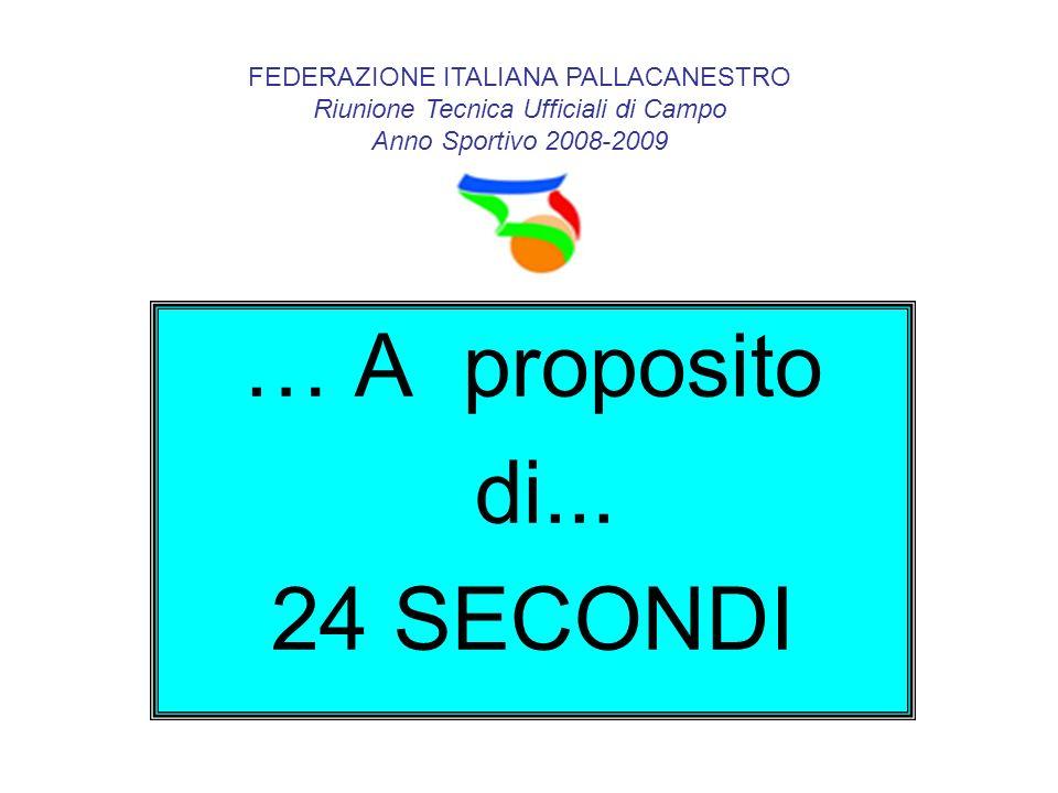 … A proposito di... 24 SECONDI FEDERAZIONE ITALIANA PALLACANESTRO Riunione Tecnica Ufficiali di Campo Anno Sportivo 2008-2009