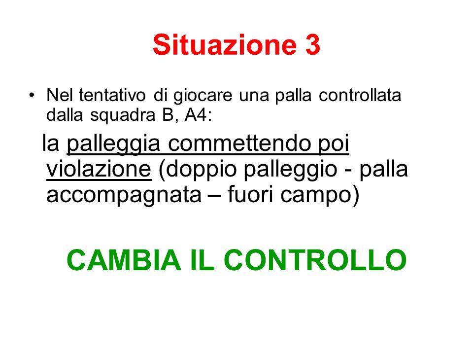 Situazione 3 Nel tentativo di giocare una palla controllata dalla squadra B, A4: la palleggia commettendo poi violazione (doppio palleggio - palla acc