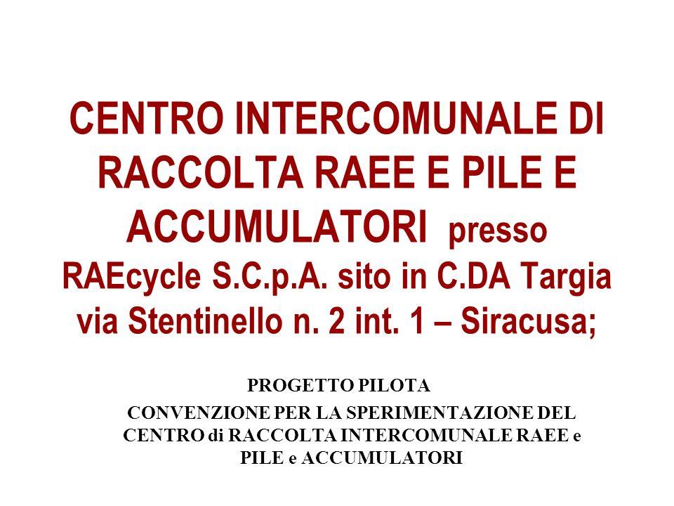 CENTRO INTERCOMUNALE DI RACCOLTA RAEE E PILE E ACCUMULATORI presso RAEcycle S.C.p.A. sito in C.DA Targia via Stentinello n. 2 int. 1 – Siracusa; PROGE