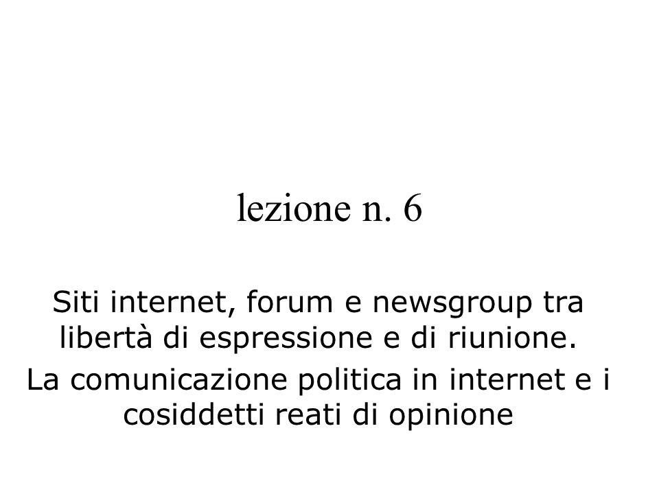 lezione n. 6 Siti internet, forum e newsgroup tra libertà di espressione e di riunione. La comunicazione politica in internet e i cosiddetti reati di