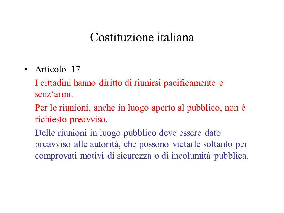 Costituzione italiana Articolo 17 I cittadini hanno diritto di riunirsi pacificamente e senzarmi. Per le riunioni, anche in luogo aperto al pubblico,