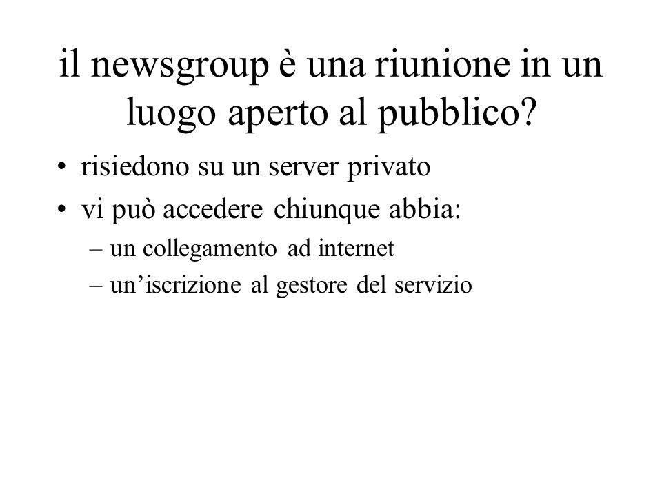 il newsgroup è una riunione in un luogo aperto al pubblico? risiedono su un server privato vi può accedere chiunque abbia: –un collegamento ad interne