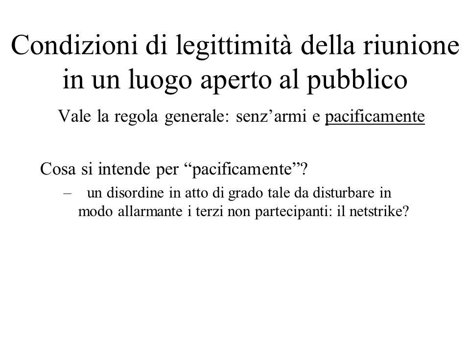 Condizioni di legittimità della riunione in un luogo aperto al pubblico Vale la regola generale: senzarmi e pacificamente Cosa si intende per pacifica