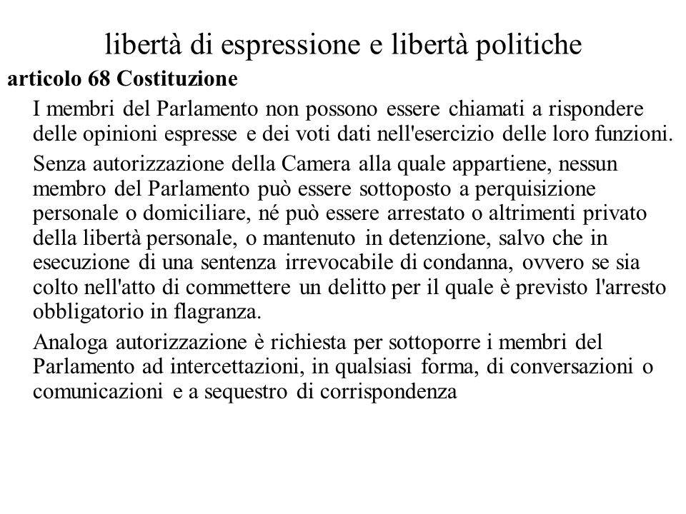 libertà di espressione e libertà politiche articolo 68 Costituzione I membri del Parlamento non possono essere chiamati a rispondere delle opinioni es