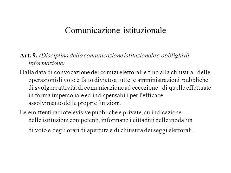 Comunicazione istituzionale Art. 9. (Disciplina della comunicazione istituzionale e obblighi di informazione) Dalla data di convocazione dei comizi el