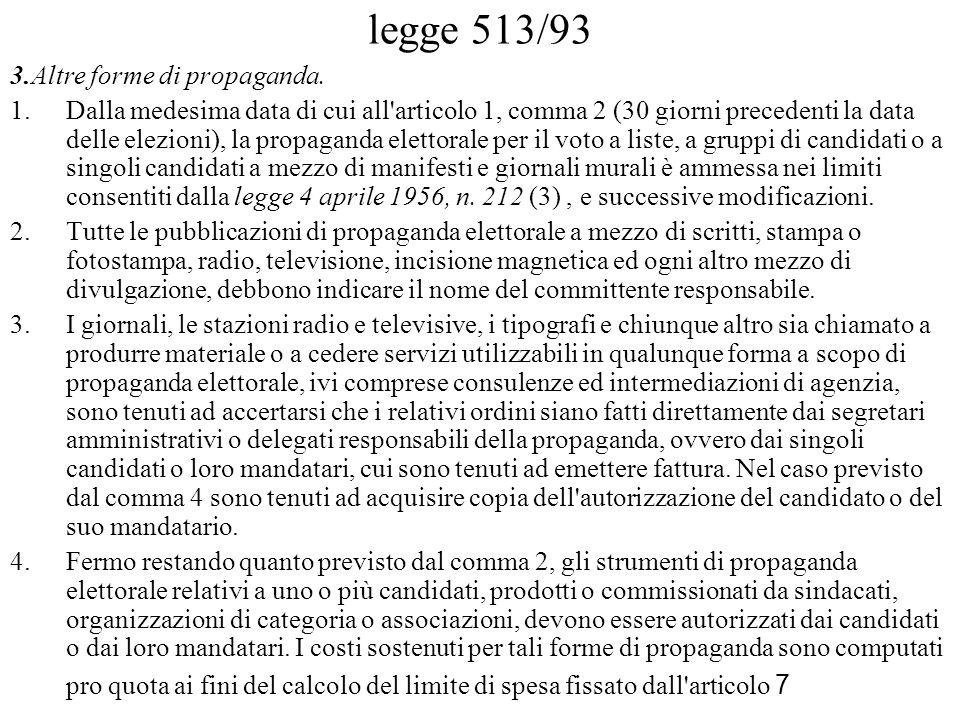 legge 513/93 3.Altre forme di propaganda. 1.Dalla medesima data di cui all'articolo 1, comma 2 (30 giorni precedenti la data delle elezioni), la propa