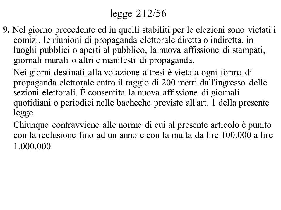 legge 212/56 9. Nel giorno precedente ed in quelli stabiliti per le elezioni sono vietati i comizi, le riunioni di propaganda elettorale diretta o ind