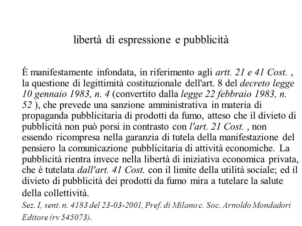 libertà di espressione e pubblicità È manifestamente infondata, in riferimento agli artt. 21 e 41 Cost., la questione di legittimità costituzionale de