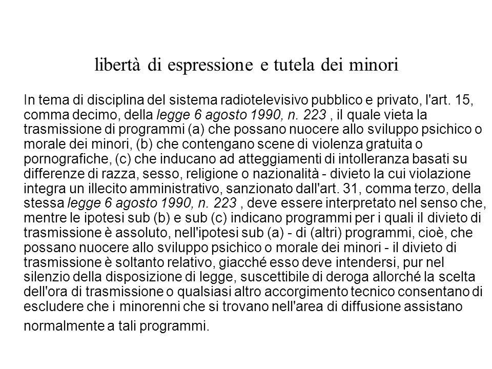 libertà di espressione e tutela dei minori In tema di disciplina del sistema radiotelevisivo pubblico e privato, l'art. 15, comma decimo, della legge