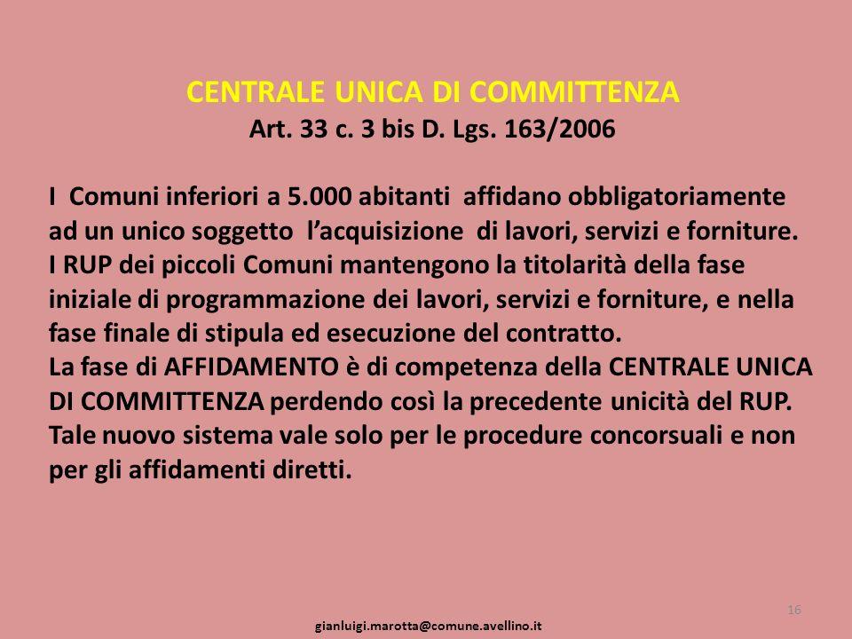 CENTRALE UNICA DI COMMITTENZA Art. 33 c. 3 bis D. Lgs. 163/2006 I Comuni inferiori a 5.000 abitanti affidano obbligatoriamente ad un unico soggetto la