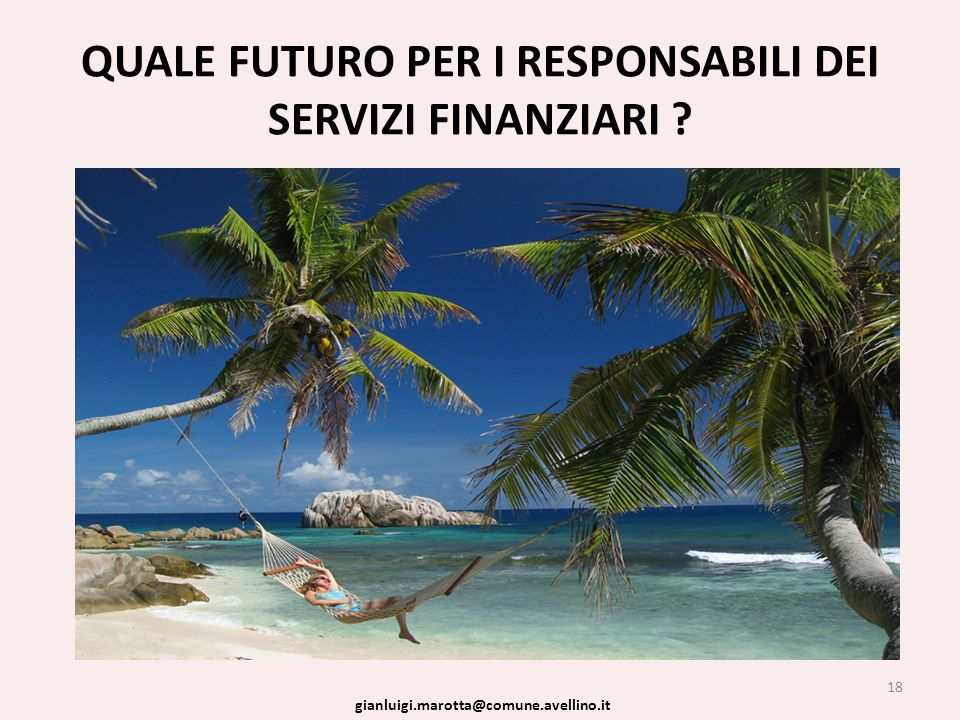 QUALE FUTURO PER I RESPONSABILI DEI SERVIZI FINANZIARI ? 18 gianluigi.marotta@comune.avellino.it