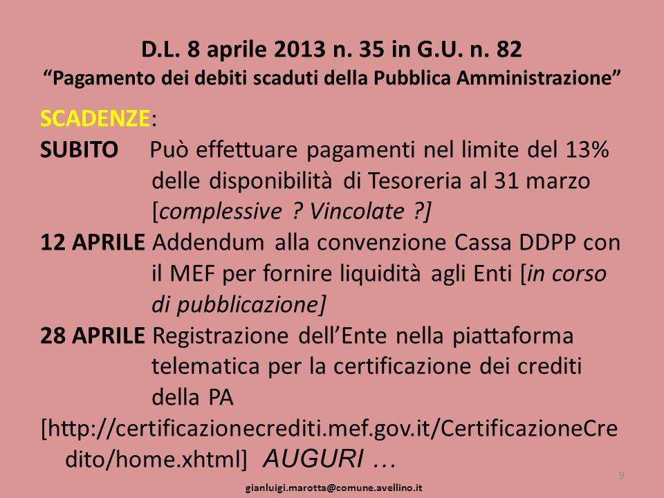 D.L. 8 aprile 2013 n. 35 in G.U. n. 82 Pagamento dei debiti scaduti della Pubblica Amministrazione SCADENZE: SUBITO Può effettuare pagamenti nel limit