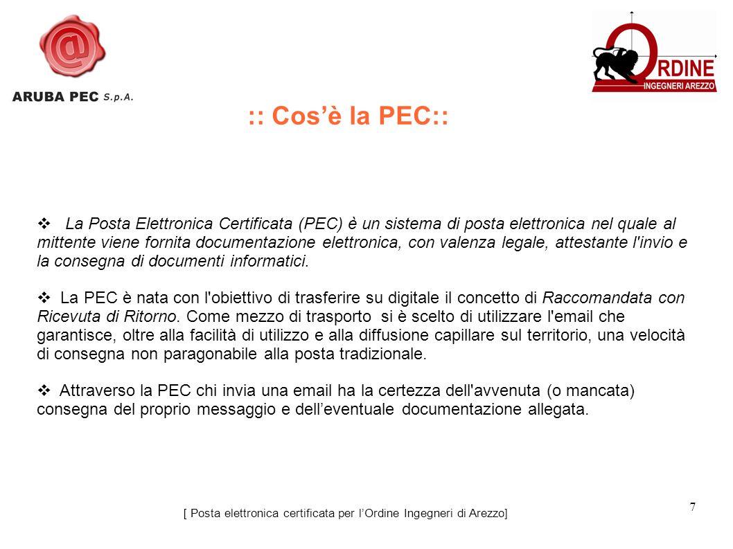 7 La Posta Elettronica Certificata (PEC) è un sistema di posta elettronica nel quale al mittente viene fornita documentazione elettronica, con valenza legale, attestante l invio e la consegna di documenti informatici.