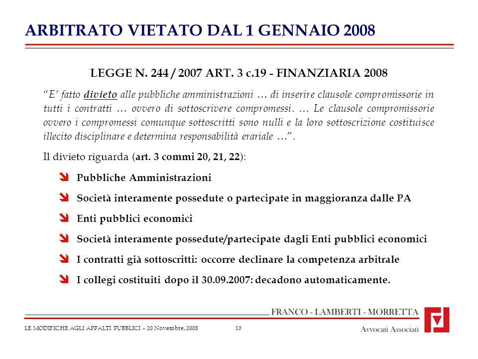 10 ARBITRATO VIETATO DAL 1 GENNAIO 2008 LE MODIFICHE AGLI APPALTI PUBBLICI – 20 Novembre, 2008 LEGGE N.