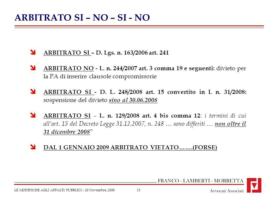 15 ARBITRATO SI – NO – SI - NO LE MODIFICHE AGLI APPALTI PUBBLICI - 20 Novembre, 2008 ARBITRATO SI – D.