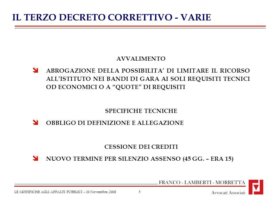6 IL TERZO DECRETO CORRETTIVO – VARIE LE MODIFICHE AGLI APPALTI PUBBLICI – 20 Novembre, 2008 DIALOGO COMPETITIVO ABROGAZIONE DELLA POSSIBILITA DI SPECIFICARE I CRITERI DI VALUTAZIONE INDICATI NEL BANDO O NEL DOCUMENTO DESCRITTIVO DOPO LAFFINAMENTO DELLE SOLUZIONI TECNICHE CON LE IMPRESE PARTECIPANTI AL DIALOGO ESCLUSA LA RIDUZIONE DEI TERMINI ANCHE IN CASO DI URGENZA SOGGETTI AFFIDATARI AGGIUNTI GLI OPERATORI ECONOMICI … STABILITI IN ALTRI STATI MEMBRI, COSTITUITI CONFORMEMENTE ALLA LEGISLAZIONE IVI VIGENTE